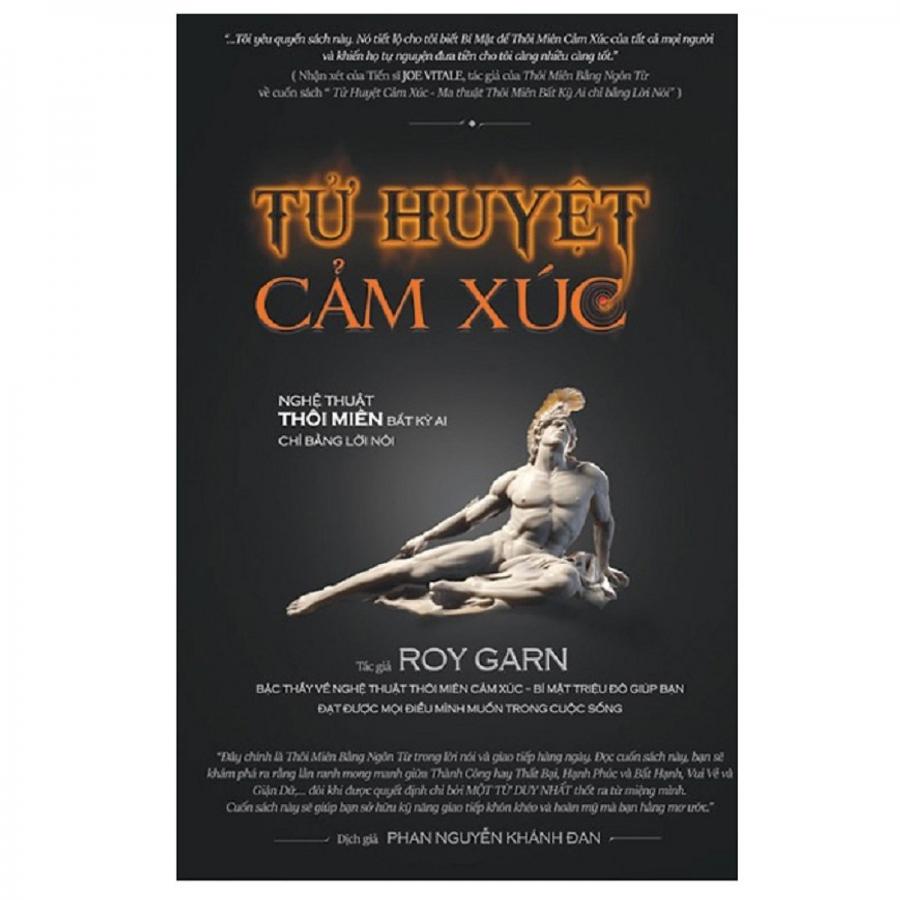 Tử Huyệt Cảm Xúc (Sức Mạnh Thôi Miên Của Lời Nói) cuốn sách cực hay về tâm lý của tác giả nổi tiếng người Mỹ Roy Gam: Bậc thầy về nghệ thuật thôi miên cảm xúc - Bí mật triệu đô giúp bạn đạt được mọi điều mình muốn trong cuộc sống