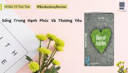 Review Sách ''Hiểu Về Trái Tim'' Sống Trong Hạnh Phúc & Yêu Thương